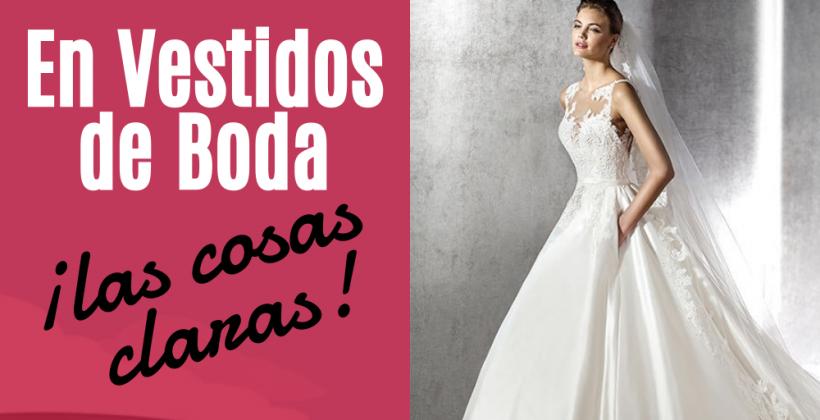 En vestidos de boda, las cosas claras.
