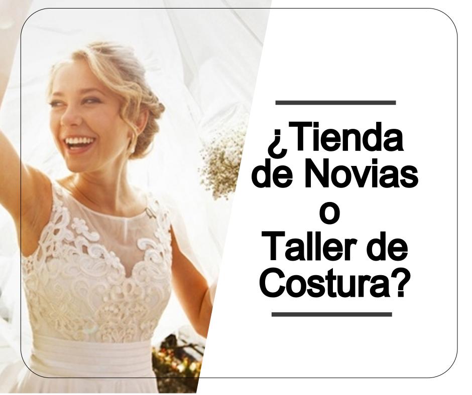 Tienda de novias o taller de costura? Te contamos sus ventajas